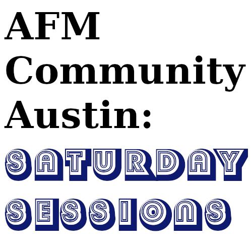 AFM Community Austin: Saturday Sessions